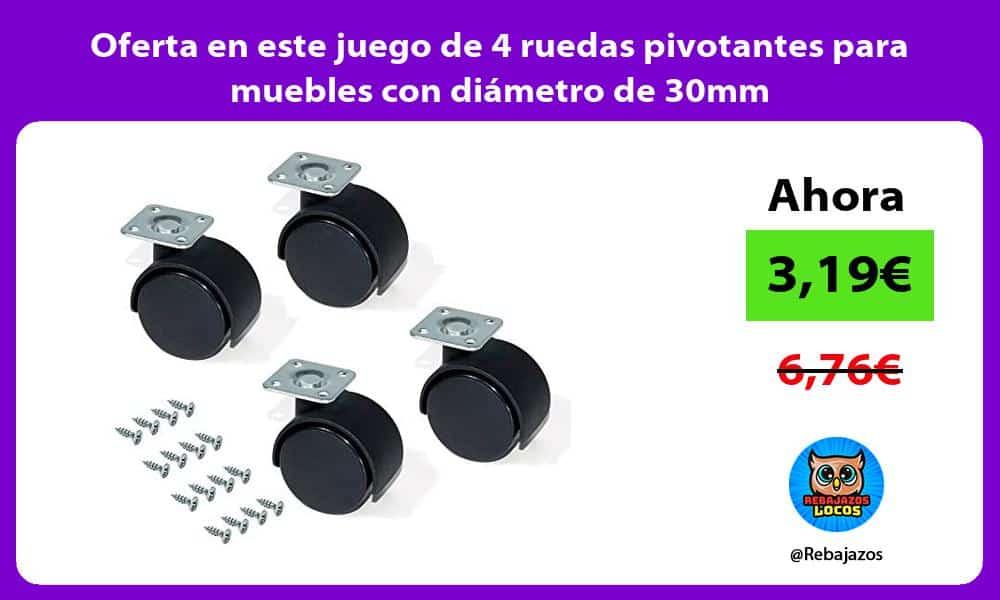 Oferta en este juego de 4 ruedas pivotantes para muebles con diametro de 30mm