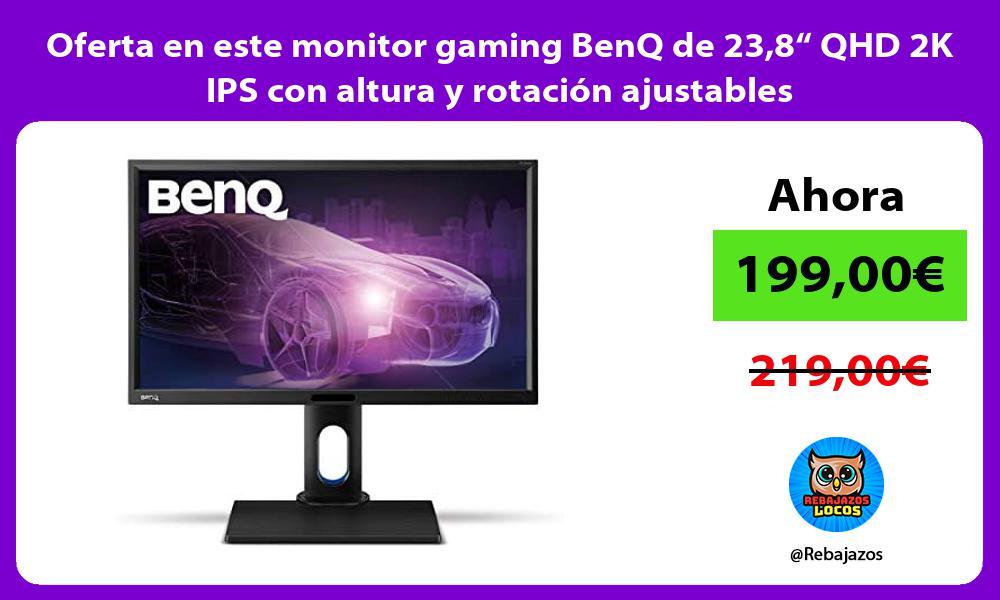 Oferta en este monitor gaming BenQ de 238 QHD 2K IPS con altura y rotacion ajustables