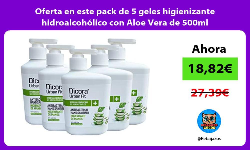 Oferta en este pack de 5 geles higienizante hidroalcoholico con Aloe Vera de 500ml