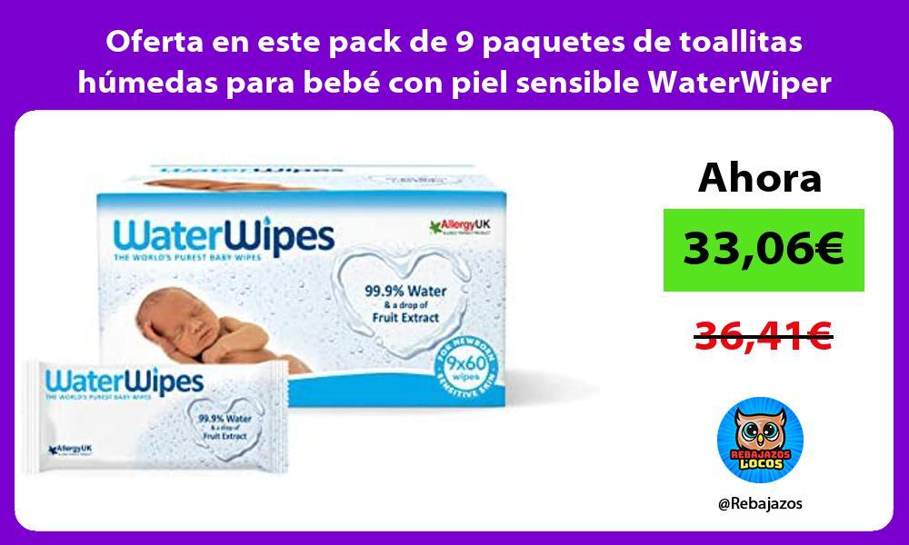 Oferta en este pack de 9 paquetes de toallitas humedas para bebe con piel sensible WaterWiper