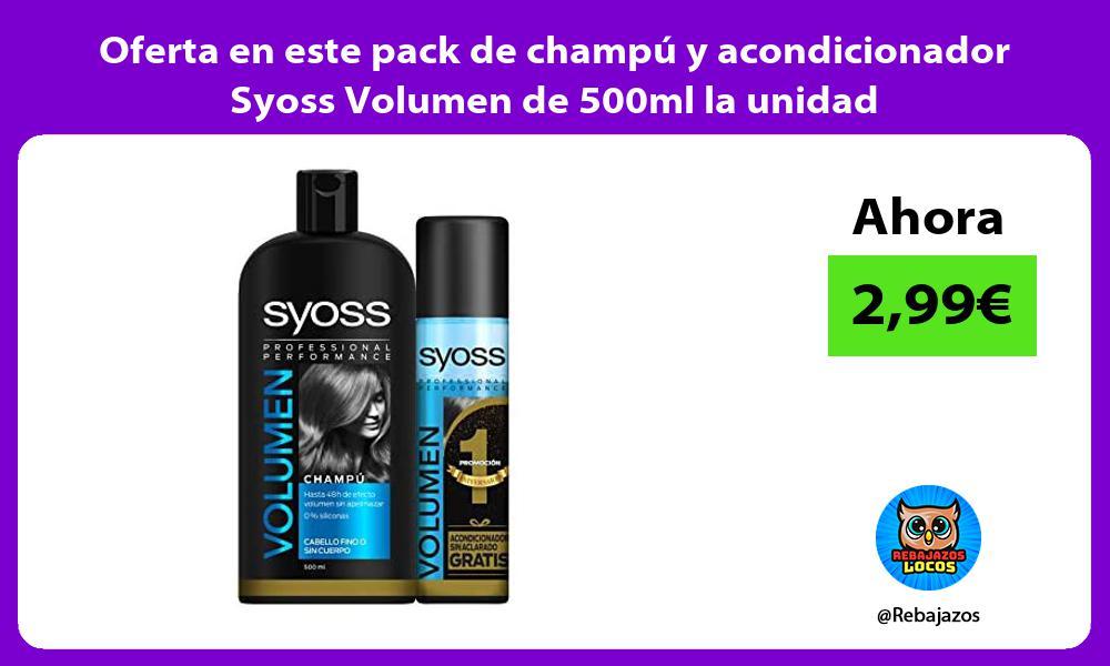 Oferta en este pack de champu y acondicionador Syoss Volumen de 500ml la unidad