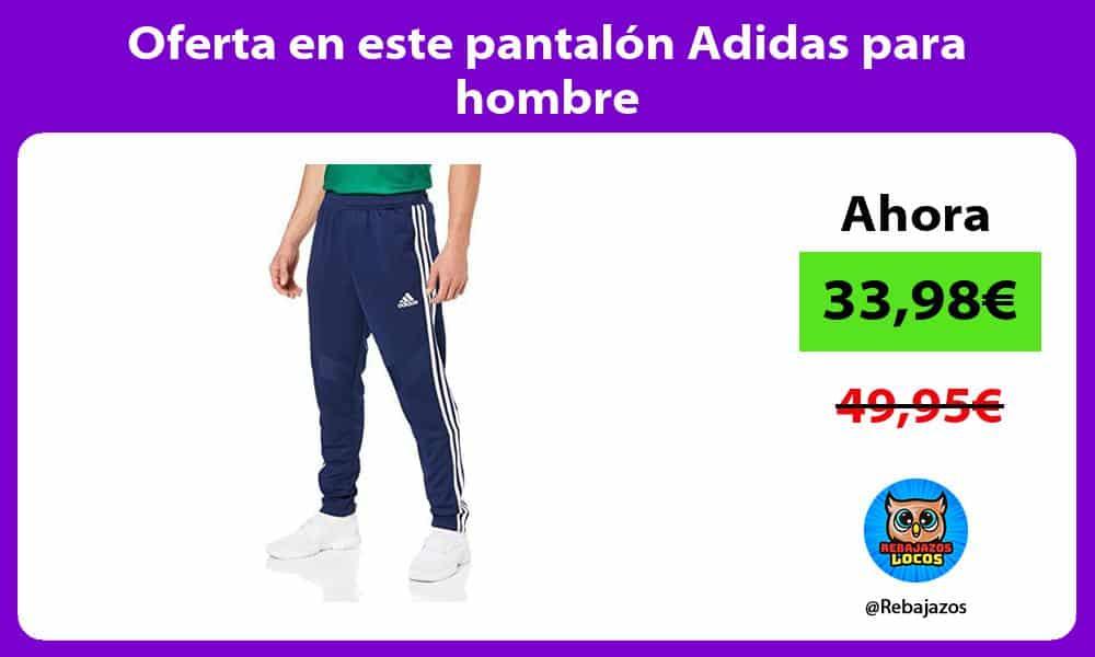 Oferta en este pantalon Adidas para hombre