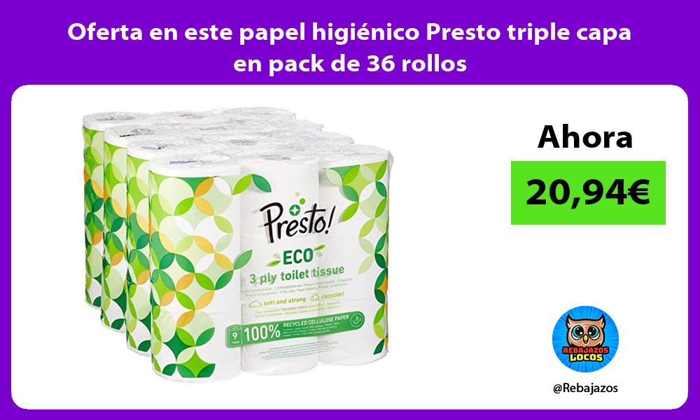 Oferta en este papel higienico Presto triple capa en pack de 36 rollos