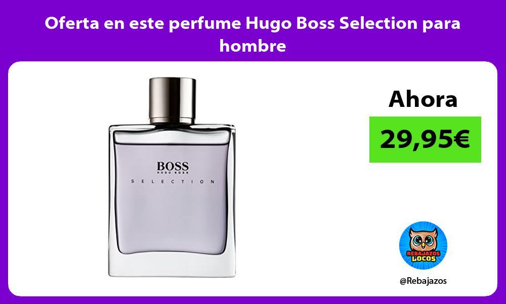 Oferta en este perfume Hugo Boss Selection para hombre