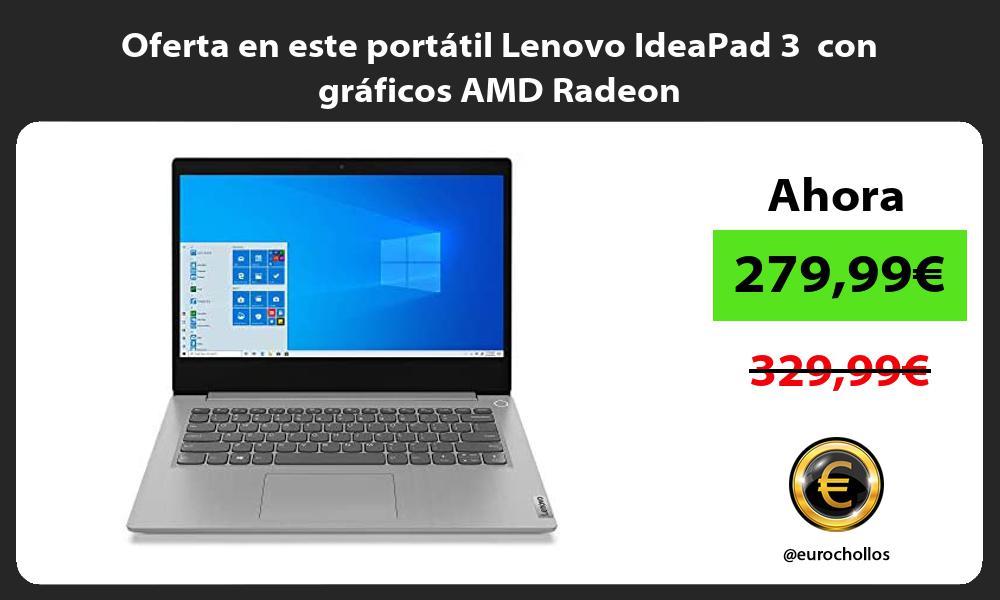 Oferta en este portatil Lenovo IdeaPad 3 con graficos AMD Radeon