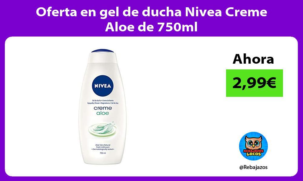 Oferta en gel de ducha Nivea Creme Aloe de 750ml