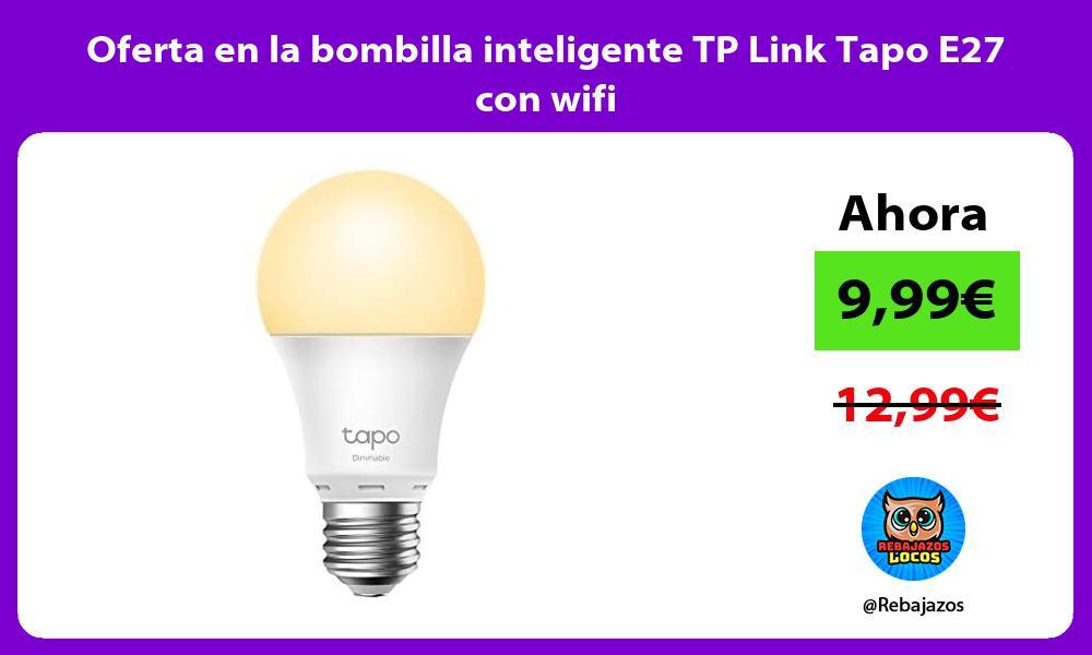 Oferta en la bombilla inteligente TP Link Tapo E27 con wifi