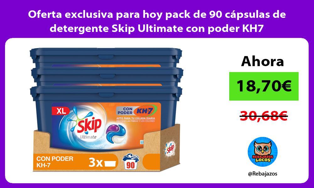 Oferta exclusiva para hoy pack de 90 capsulas de detergente Skip Ultimate con poder KH7