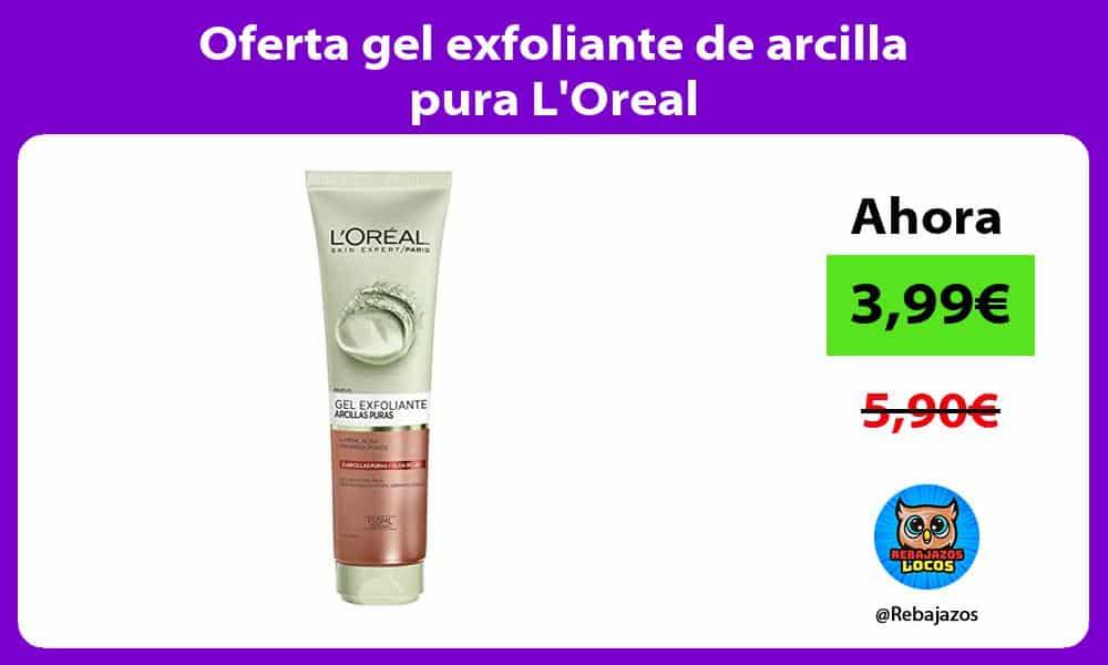 Oferta gel exfoliante de arcilla pura LOreal