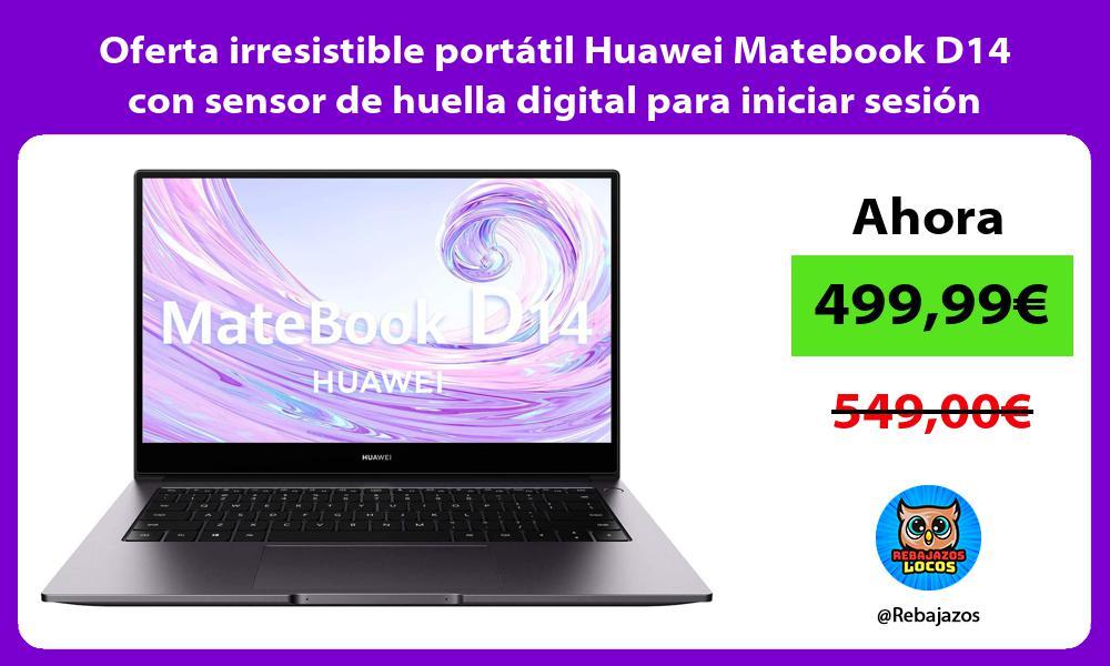 Oferta irresistible portatil Huawei Matebook D14 con sensor de huella digital para iniciar sesion
