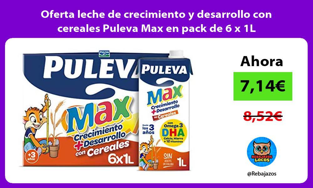 Oferta leche de crecimiento y desarrollo con cereales Puleva Max en pack de 6 x 1L