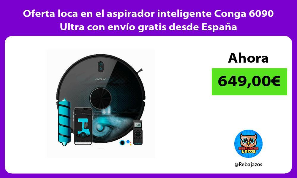 Oferta loca en el aspirador inteligente Conga 6090 Ultra con envio gratis desde Espana