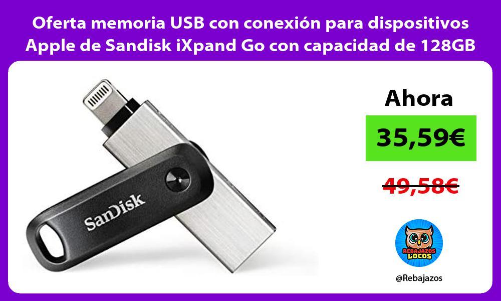 Oferta memoria USB con conexion para dispositivos Apple de Sandisk iXpand Go con capacidad de 128GB