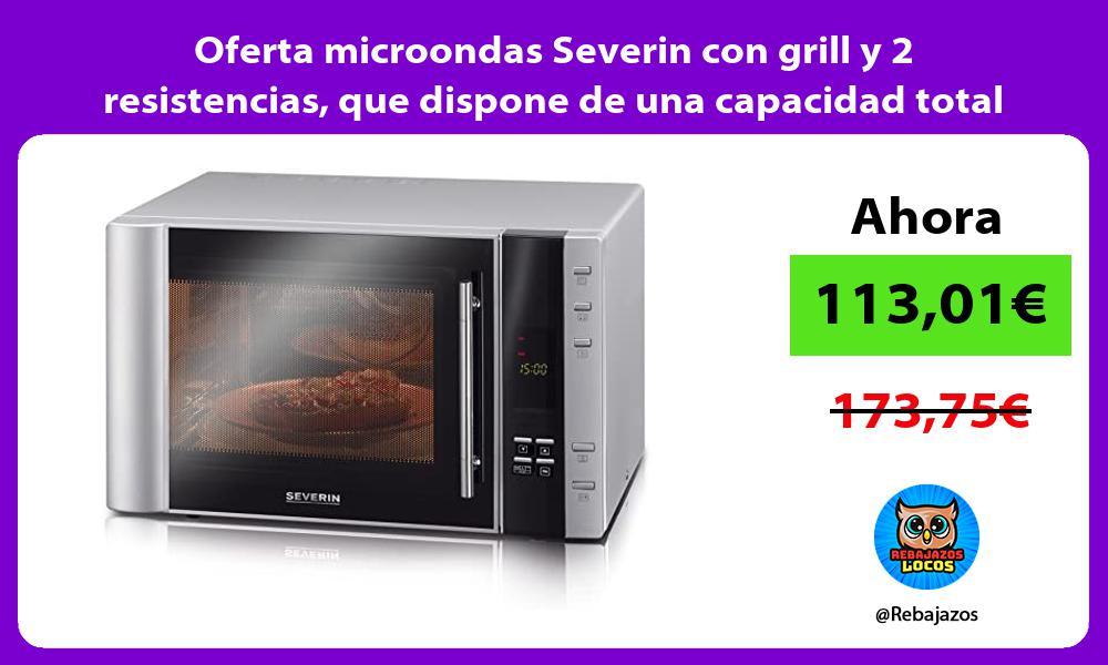 Oferta microondas Severin con grill y 2 resistencias que dispone de una capacidad total de 30L