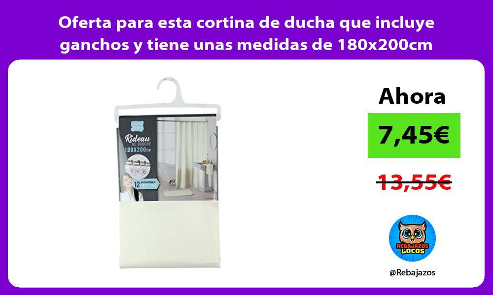 Oferta para esta cortina de ducha que incluye ganchos y tiene unas medidas de 180x200cm