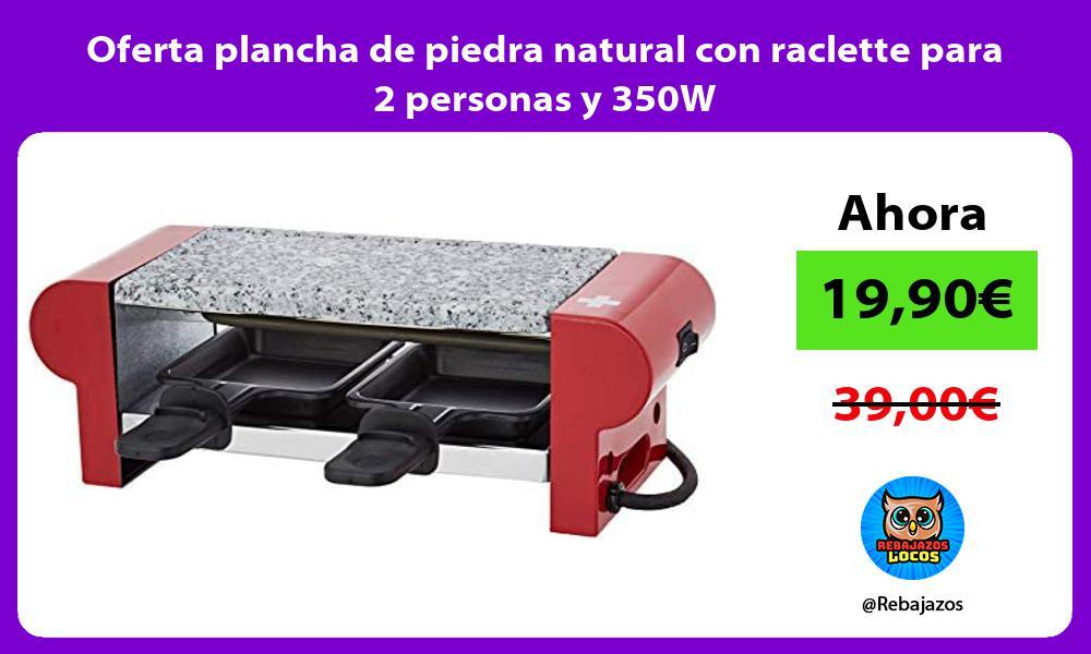 Oferta plancha de piedra natural con raclette para 2 personas y 350W