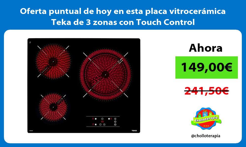 Oferta puntual de hoy en esta placa vitroceramica Teka de 3 zonas con Touch Control