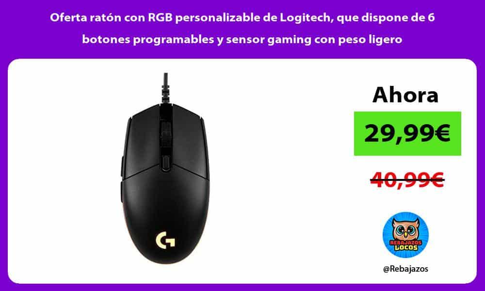 Oferta raton con RGB personalizable de Logitech que dispone de 6 botones programables y sensor gaming con peso ligero
