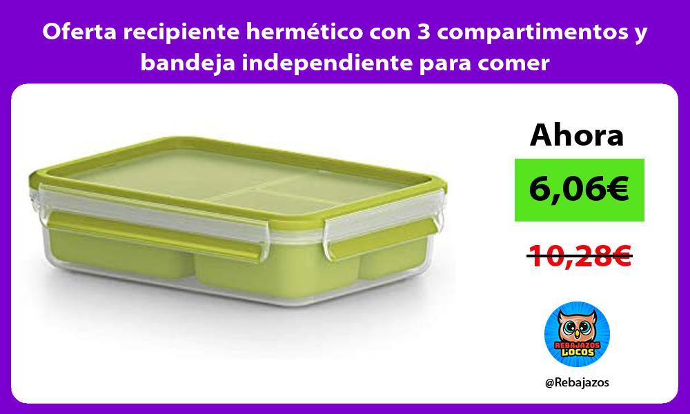Oferta recipiente hermetico con 3 compartimentos y bandeja independiente para comer