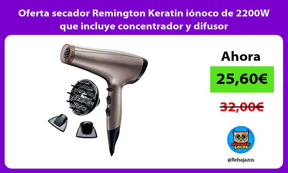 Oferta secador Remington Keratin ionoco de 2200W que incluye concentrador y difusor