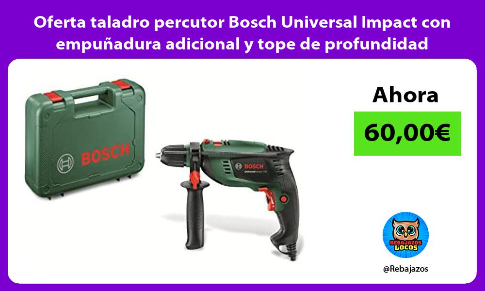 Oferta taladro percutor Bosch Universal Impact con empunadura adicional y tope de profundidad