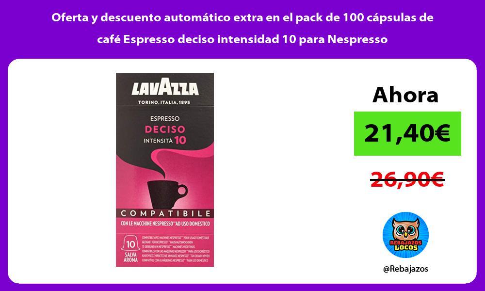 Oferta y descuento automatico extra en el pack de 100 capsulas de cafe Espresso deciso intensidad 10 para Nespresso