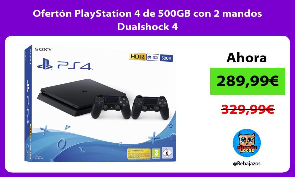 Oferton PlayStation 4 de 500GB con 2 mandos Dualshock 4
