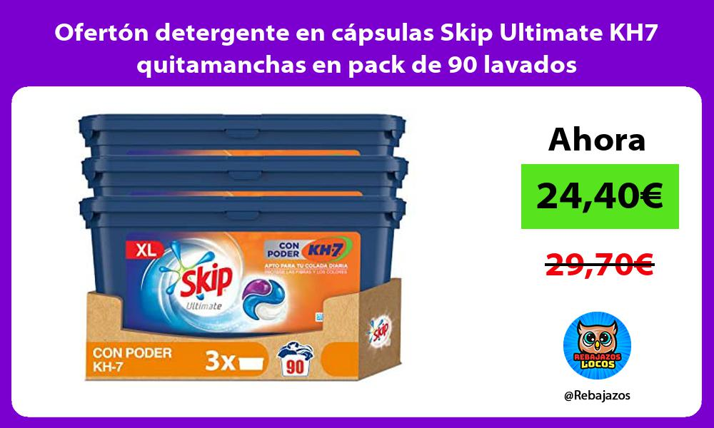 Oferton detergente en capsulas Skip Ultimate KH7 quitamanchas en pack de 90 lavados