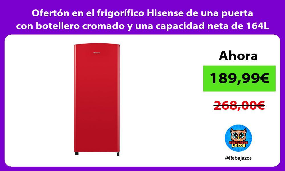 Oferton en el frigorifico Hisense de una puerta con botellero cromado y una capacidad neta de 164L