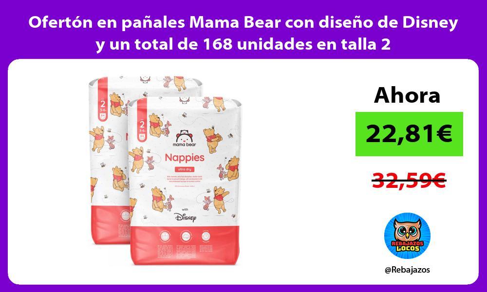 Oferton en panales Mama Bear con diseno de Disney y un total de 168 unidades en talla 2
