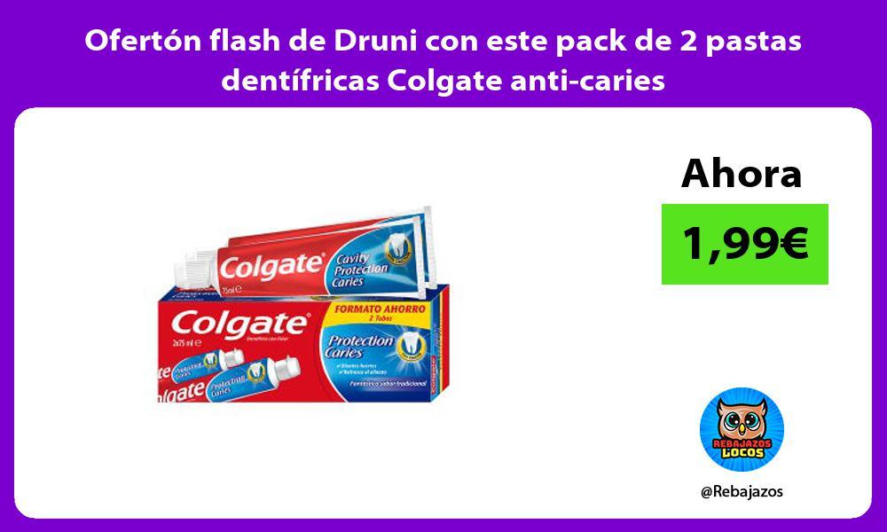 Oferton flash de Druni con este pack de 2 pastas dentifricas Colgate anti caries
