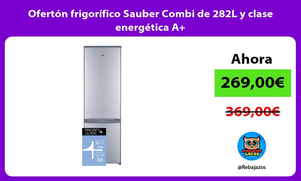Oferton frigorifico Sauber Combi de 282L y clase energetica A