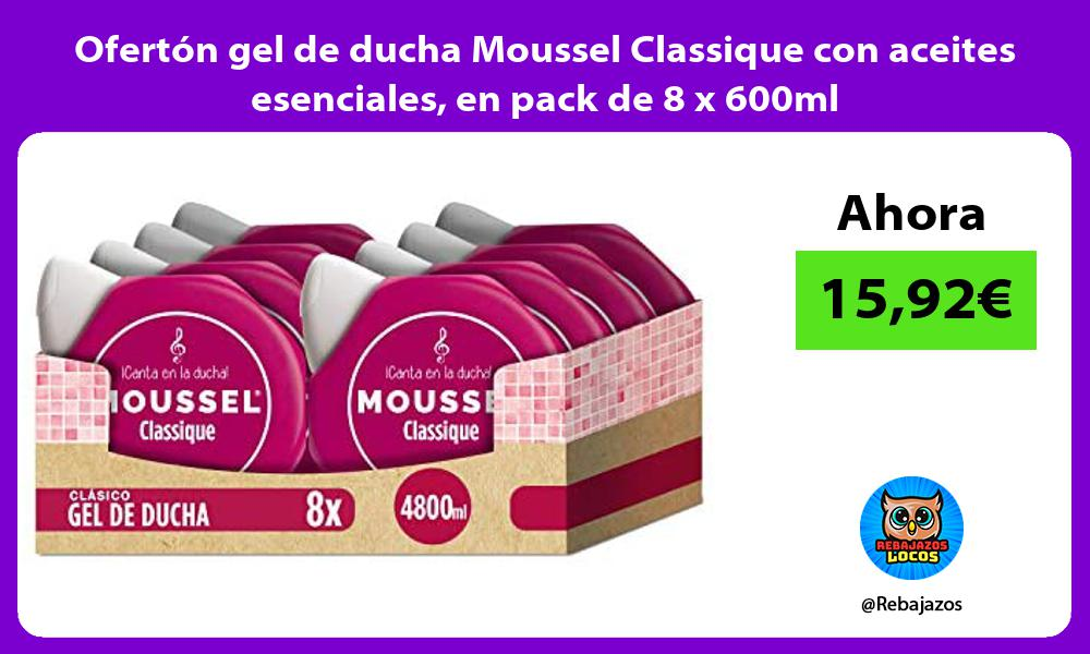 Oferton gel de ducha Moussel Classique con aceites esenciales en pack de 8 x 600ml