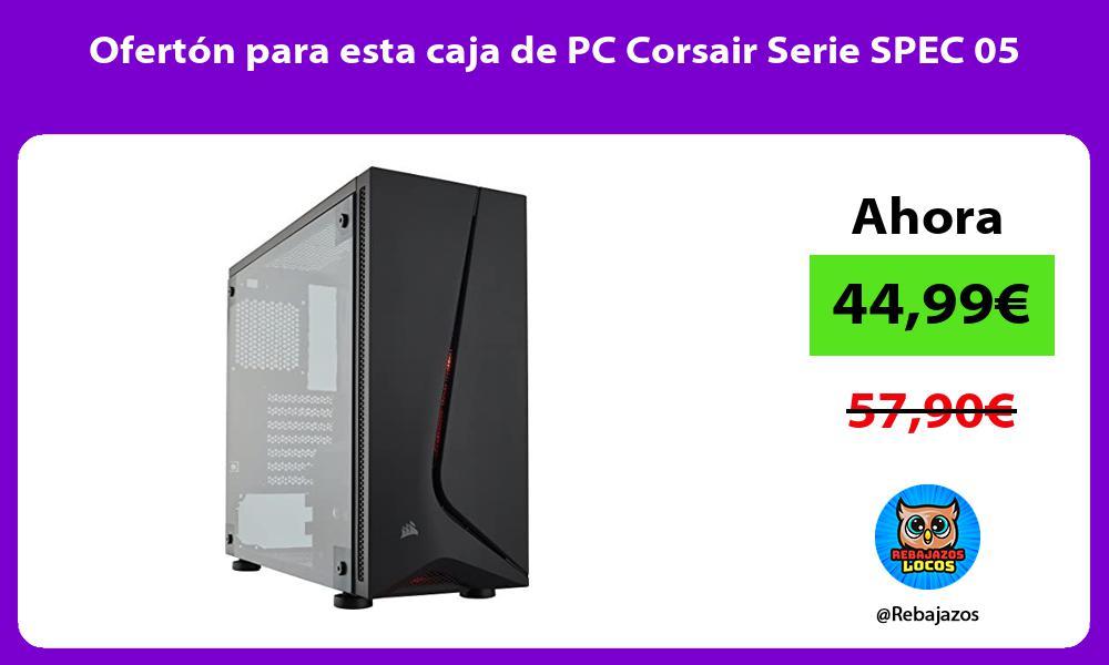 Oferton para esta caja de PC Corsair Serie SPEC 05