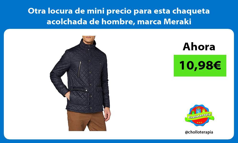 Otra locura de mini precio para esta chaqueta acolchada de hombre marca Meraki