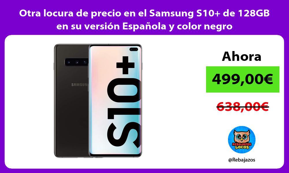 Otra locura de precio en el Samsung S10 de 128GB en su version Espanola y color negro