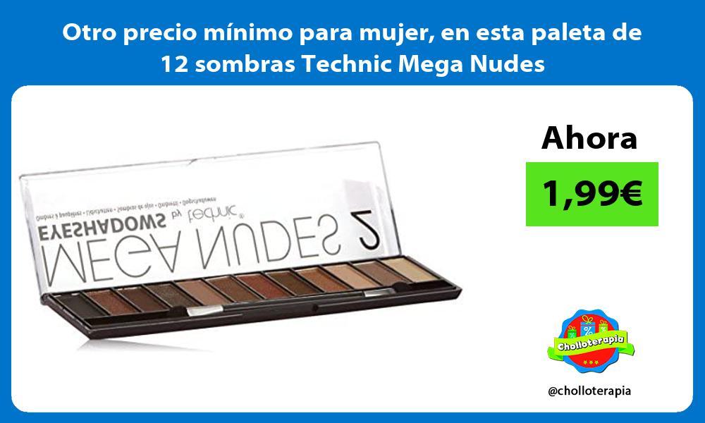 Otro precio minimo para mujer en esta paleta de 12 sombras Technic Mega Nudes