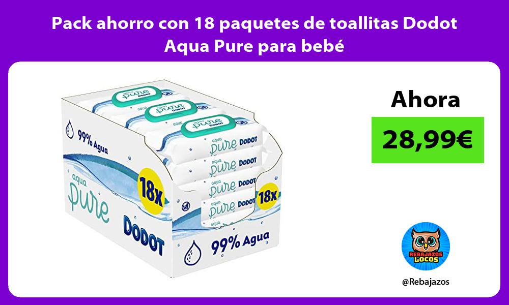 Pack ahorro con 18 paquetes de toallitas Dodot Aqua Pure para bebe