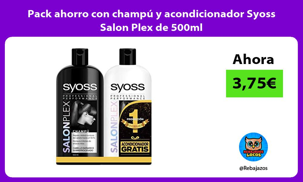 Pack ahorro con champu y acondicionador Syoss Salon Plex de 500ml
