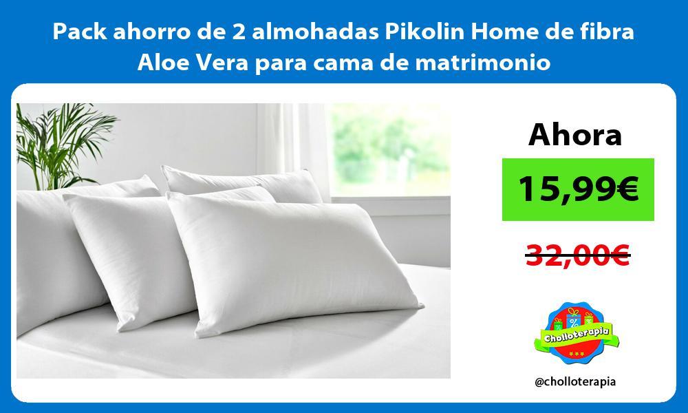 Pack ahorro de 2 almohadas Pikolin Home de fibra Aloe Vera para cama de matrimonio