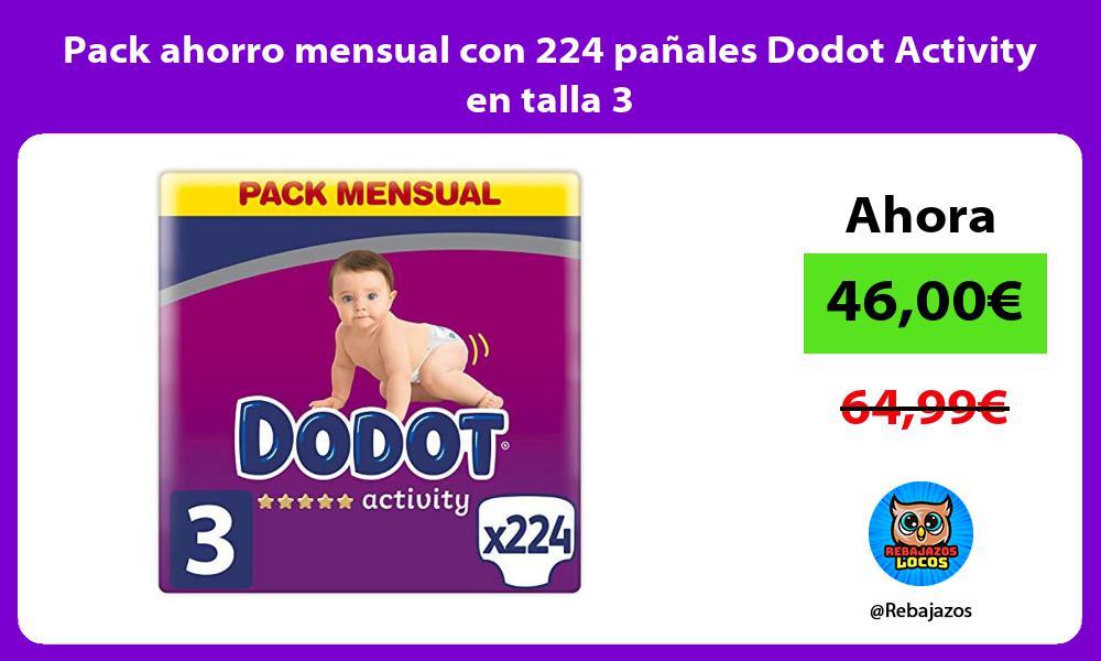 Pack ahorro mensual con 224 panales Dodot Activity en talla 3