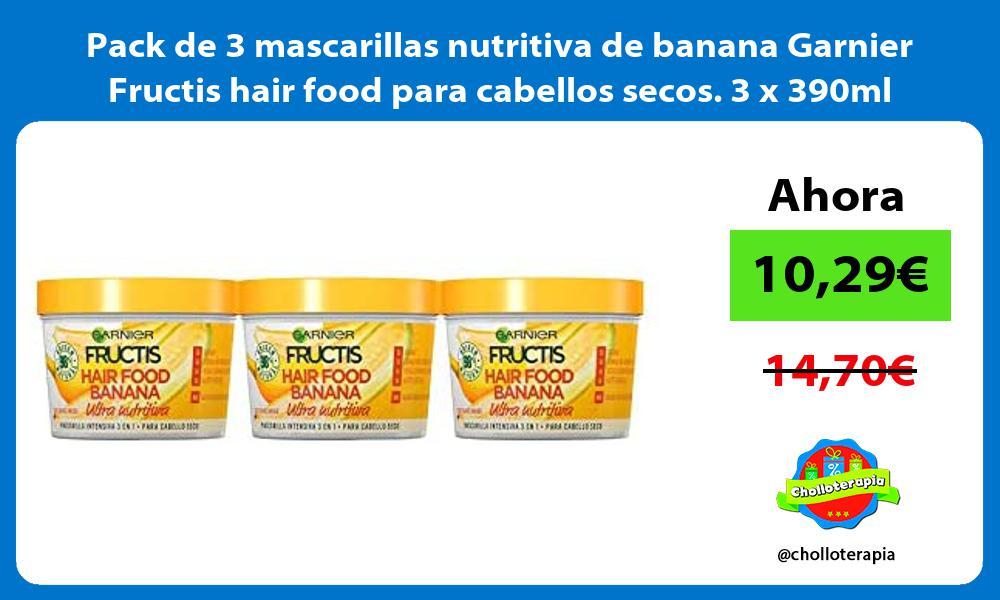 Pack de 3 mascarillas nutritiva de banana Garnier Fructis hair food para cabellos secos 3 x 390ml