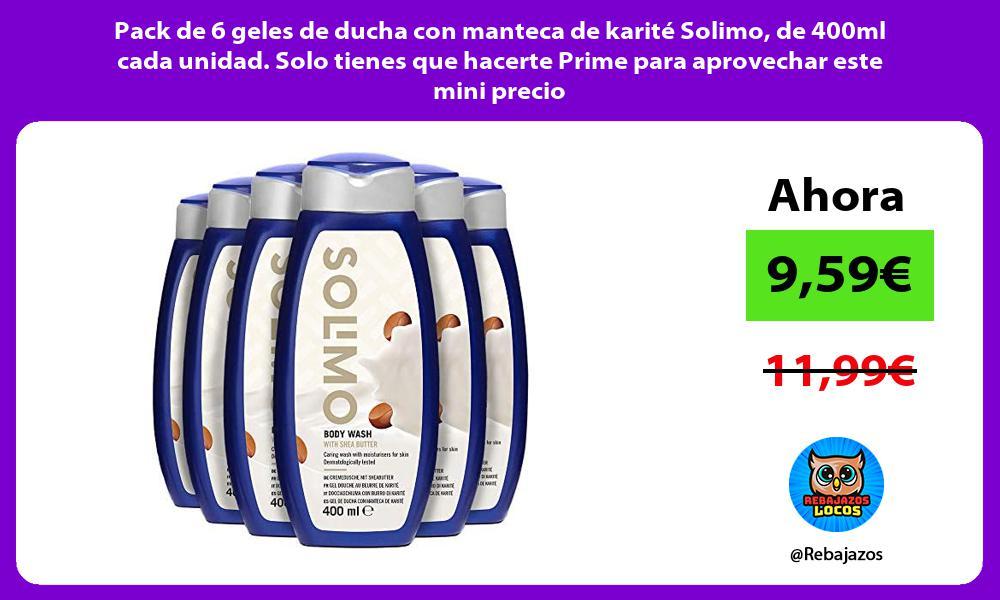 Pack de 6 geles de ducha con manteca de karite Solimo de 400ml cada unidad Solo tienes que hacerte Prime para aprovechar este mini precio