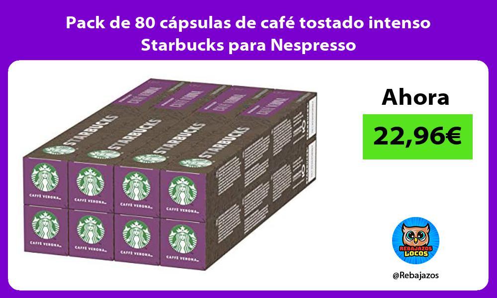 Pack de 80 capsulas de cafe tostado intenso Starbucks para Nespresso
