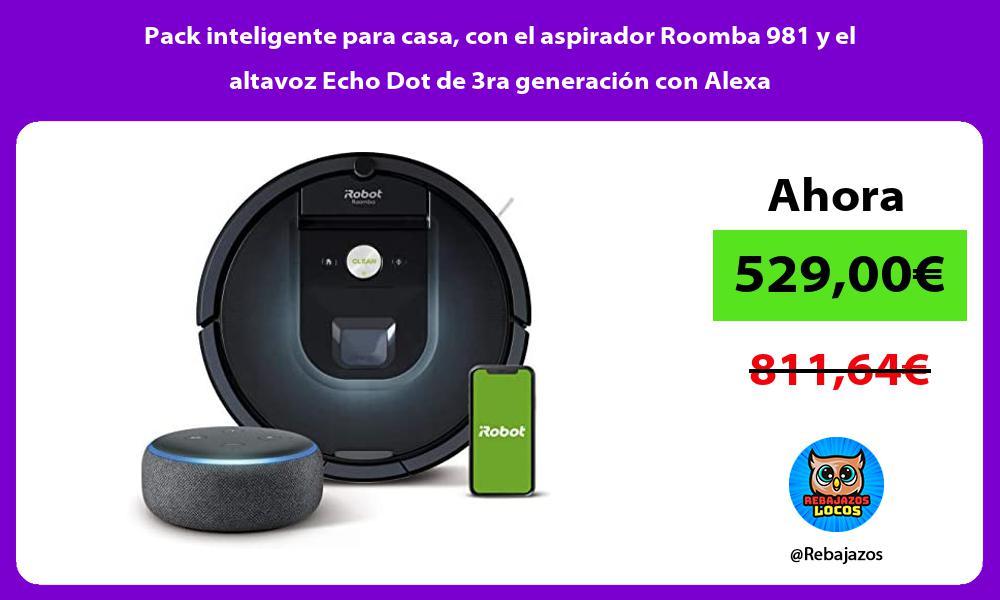 Pack inteligente para casa con el aspirador Roomba 981 y el altavoz Echo Dot de 3ra generacion con Alexa