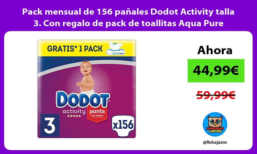 Pack mensual de 156 panales Dodot Activity talla 3 Con regalo de pack de toallitas Aqua Pure