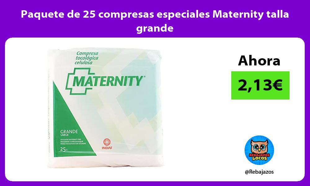 Paquete de 25 compresas especiales Maternity talla grande