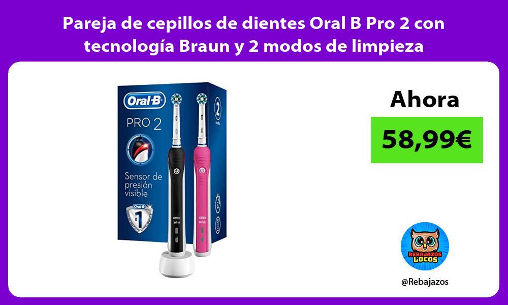 Pareja de cepillos de dientes Oral B Pro 2 con tecnologia Braun y 2 modos de limpieza