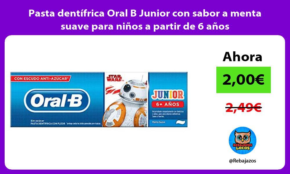 Pasta dentifrica Oral B Junior con sabor a menta suave para ninos a partir de 6 anos