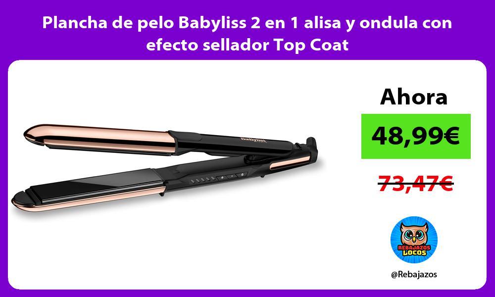 Plancha de pelo Babyliss 2 en 1 alisa y ondula con efecto sellador Top Coat